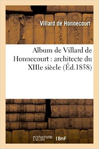 ALBUM DE VILLARD DE HONNECOURT : ARCHITECTE DU XIIIE SIECLE : MANUSCRIT PUBLIE EN FAC-SIMILE - , ANN