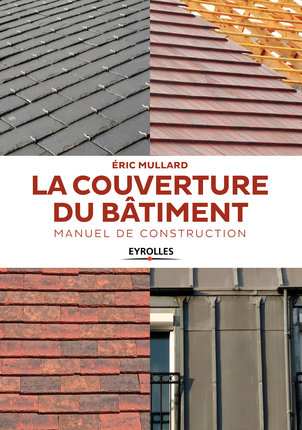 LA COUVERTURE DU BATIMENT  2E EDITION - MANUEL DE CONSTRUCTION