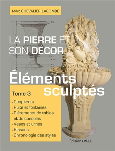 LA PIERRE ET SON DECOR, TOME 3 - ELEMENTS SCULPTES
