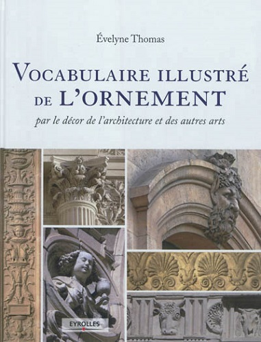 VOCABULAIRE ILLUSTRE DE L ORNEMENT  PAR LE DECOR DE L ARCHITECTURE ET DES AUTRES - PAR LE DECOR DE L